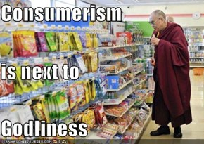 Consumerism is next to Godliness