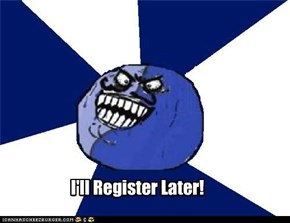 I'll Register Later!