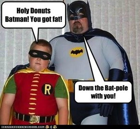 Stop Telling Me to Go Down on the Bat-Pole!!!