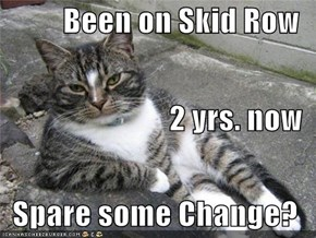 Been on Skid Row 2 yrs. now Spare some Change?