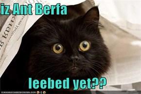 iz Ant Berfa  leebed yet??