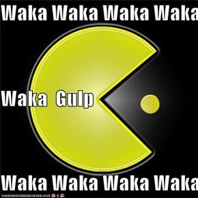 Waka Waka Waka Waka Waka  Waka  Gulp    Waka Waka Waka Waka Waka Waka