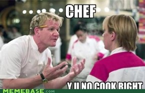 Ramsay Y U No Leave Chef Alone?