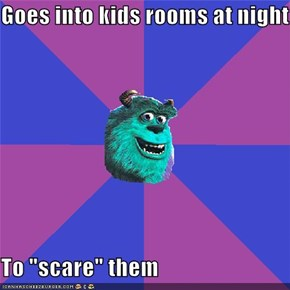 "Goes into kids rooms at night  To ""scare"" them"