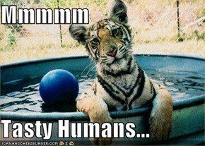 Mmmmm  Tasty Humans...