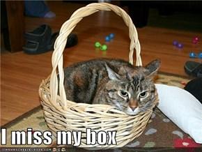 I miss my box