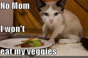 No Mom I won't eat my veggies