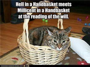 Hell in a Handbasket meets Millicent in a Handbasket at the reading of the will.