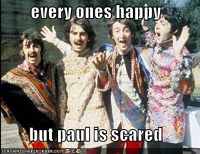 every ones happy  but paul is scared