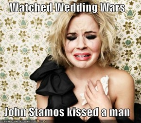 Watched Wedding Wars  John Stamos kissed a man
