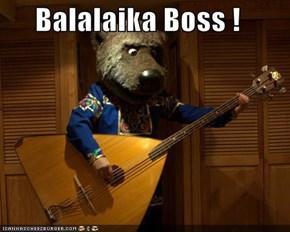 Balalaika Boss !