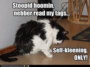 Stoopid hoomin,  nebber read my tags...