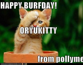HAPPY BURFDAY!             ORYUKITTY                        from pollyme