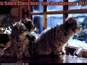 Iz Santa Clawz heer wif cheezburgers yet?