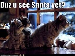 Duz u see Santa yet?