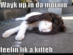 Wayk up in da mornin