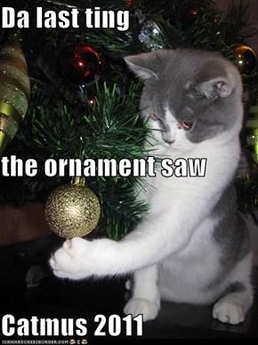 Da last ting the ornament saw Catmus 2011