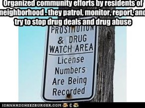 Organized community efforts by residents of neighborhood . they patrol, monitor, report, and try to stop drug deals and drug abuse