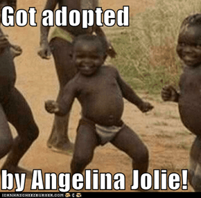 Got adopted   by Angelina Jolie!