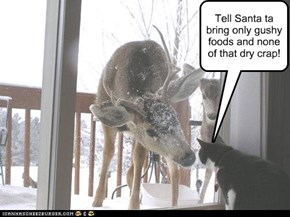 Tell Santa ta bring only gushy foods and none of that dry crap!