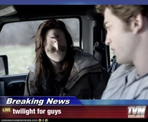 Breaking News - twilight for guys