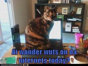 Ai wonder wuts on da internets today?