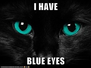 I HAVE  BLUE EYES