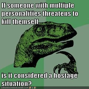 If someone with multiple personalities threatens to kill themself,  is it considered a hostage situation?