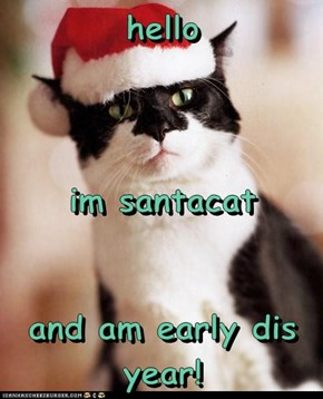 hello im santacat and am early dis year!