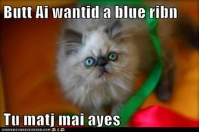 Butt Ai wantid a blue ribn  Tu matj mai ayes