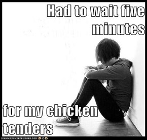 Had to wait five minutes  for my chicken tenders