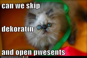 can we skip dekoratin and open pwesents