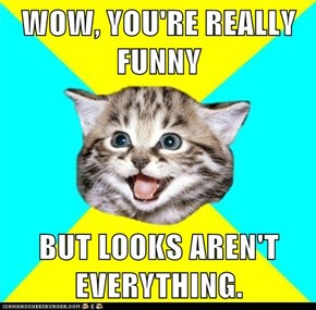 Happy Kitten: What *Really* Matters Is That You're Funny on the *Inside*