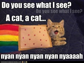 Said the Nyan Cat to the people everywhere...