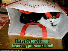 I'm ready for Catmus! Insert my prezzentz here!!