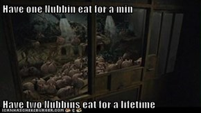 Have one Nubbin eat for a min  Have two Nubbins eat for a lifetime