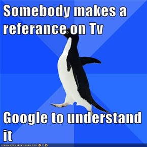 Somebody makes a referance on Tv  Google to understand it