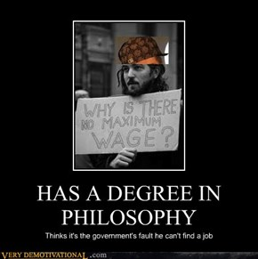 HAS A DEGREE IN PHILOSOPHY