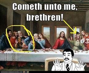 Cometh unto me, brethren!