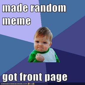 made random meme  got front page