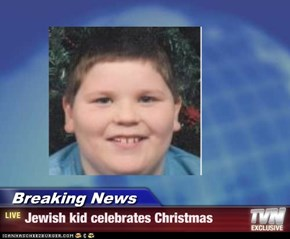 Breaking News - Jewish kid celebrates Christmas
