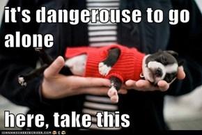 it's dangerouse