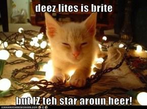 deez lites is brite  but IZ teh star aroun heer!