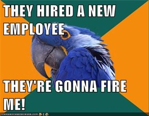 THEY HIRED A NEW EMPLOYEE  THEY'RE GONNA FIRE ME!