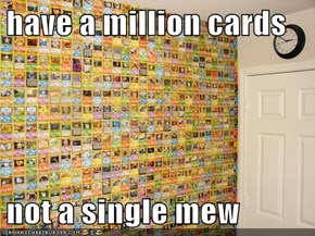 have a million cards   not a single mew
