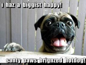 i  haz  a  biggist  happy!  santy  paws  brignzed  hotdog!