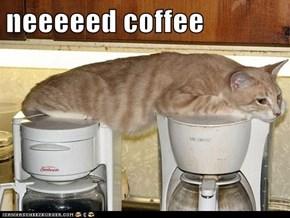 neeeeed coffee