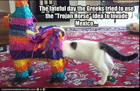"The fateful day the Greeks tried to use the ""Trojan Horse"" idea to invade Mexico...."