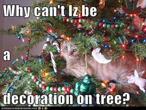Why can't Iz be a decoration on tree?