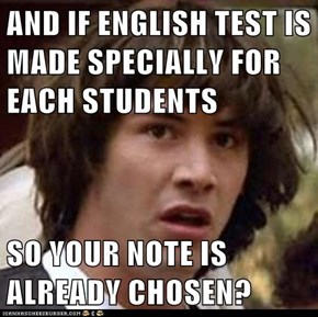 AND IF ENGLISH TEST IS MADE SPECIALLY FOR EACH STUDENTS  SO YOUR NOTE IS ALREADY CHOSEN?